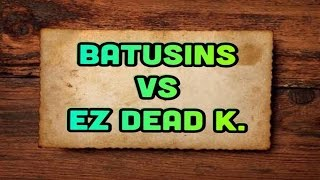 BATUSINS™  VS  eZ DEAD KILL HACKER    (VIP)