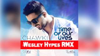 Chawki - Time Of Our Lives (Wesley Hypes Remix )