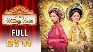Lô tô Hương Nam | Tập 4 Full:  Phiên bản VIỆT NAM CỔ TRUYỆN và cuộc quyết đấu của Linh Anh, Tâm Thảo