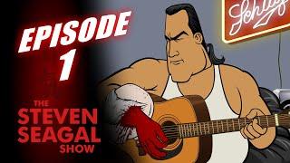 The Steven Seagal Show #001