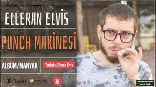 Elleran Elvis - Punch Makinesi (MANYAK) 2015