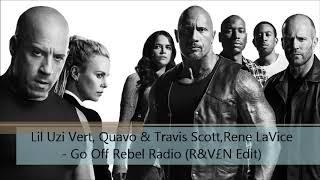 Lil Uzi Vert, Quavo & Travis Scott,Rene LaVice - Go Off Rebel Radio (R&V£N Edit)