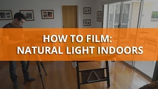 How to film using natural light indoors