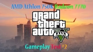 Grand Theft Auto 5 AMD Athlon 750k+Radeon 7770 Gameplay Test #2