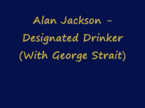 Alan Jackson - Designated Drinker