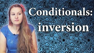 №64 Conditionals: inversion - had I known, should you be, were we to... conditional sentences