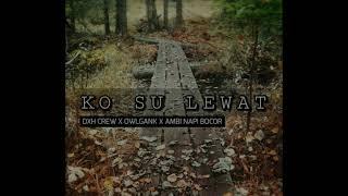 KO SU LEWAT   DXH CREW x OWL GANK x AMBI NAPI BOCOR (Official Audio Video)