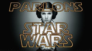 [NEWS] PARLONS STAR WARS #3 | Carrie Fisher, Rogue One, Star Wars 8