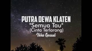 download lagu Putra Dewa Klaten - Semua Tau Cinta Terlarang - gratis