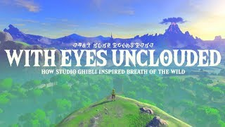 With Eyes Unclouded - How Studio Ghibli Inspired Breath of the Wild