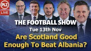 Are Scotland even good enough to beat Albania? - Football Show - Tue 13th Nov 2018