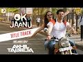 OK Jaanu DJ Akhil Talreja Remix Aditya Roy Kapur Shraddha Kapur A R Rahman Gulzar mp3