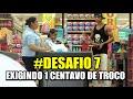 DESAFIO #7  EXIGINDO 1 CENTAVO DE TROCO NO SUPERMERCADO