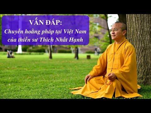 Vấn đáp: Chuyến hoằng pháp tại Việt Nam của thiền sư Thích Nhất Hạnh