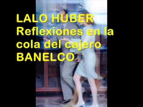 Lalo Huber - Reflexiones en la cola del cajero Banelco