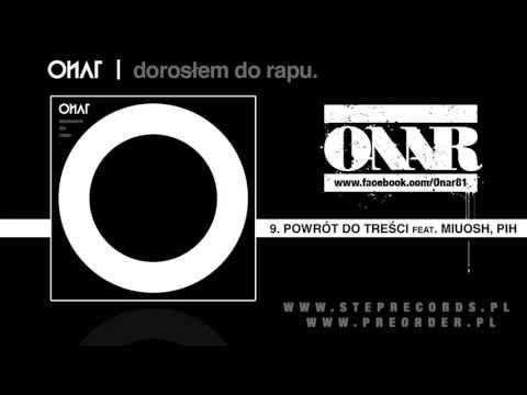 09. Onar - Powrót Do Treści feat. Miuosh, Pih  (prod. Złote Twarze, scratch: Dj Technik)