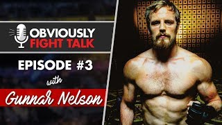 Gunnar Nelson & Phil Campbell - The Obviously Fight Talk Podcast - #3