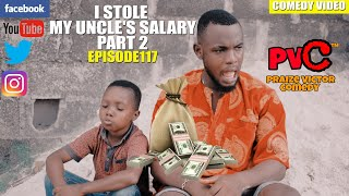 I STOLE MY UNCLE'S SALARY PART 2 (episode 117) (PRAIZE  VICTOR COMEDY)