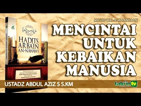 Mencintai Untuk Kebaikan Manusia - Ustadz Abdul Aziz S, S.KM