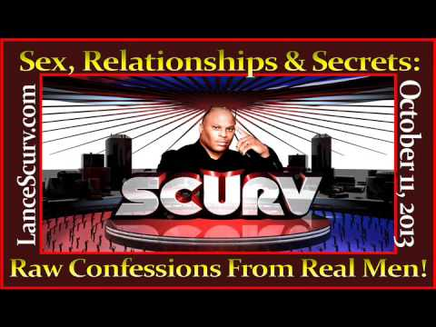 Sex, Relationships & Secrets: Raw Confessions From Real Men! - The Lancescurv Show video