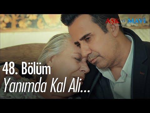 Yanımda kal Ali! - Aşk ve Mavi 48. Bölüm