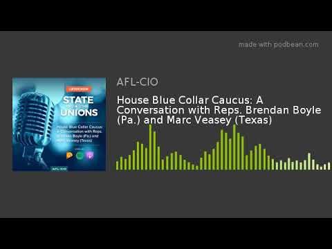 House Blue Collar Caucus: A Conversation with Reps. Brendan Boyle (Pa.) and Marc Veasey (Texas)