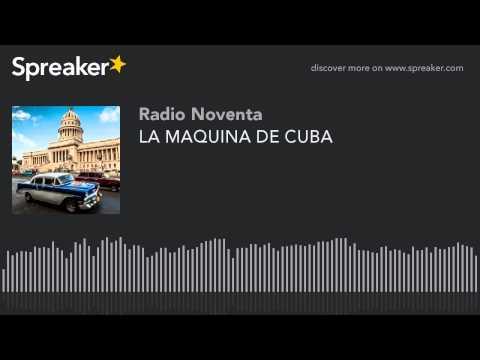 LA MAQUINA DE CUBA
