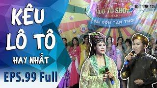 Kêu Lô Tô | Tập 99 Full: Sáng bừng đêm diễn Cải Lương Hồ Quảng Đặc Sắc của Sài Gòn Tân Thời