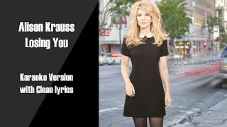Alison Krauss Losing You Karaoke Version with Clean Lyrics
