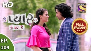 Yeh Pyaar Nahi Toh Kya Hai - Ep 104 - Full Episode - 9th August, 2018