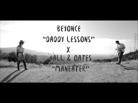 "Beyonce ""Daddy Lessons"" x Hall&Oates ""Maneater"" Mashup/Cover 
