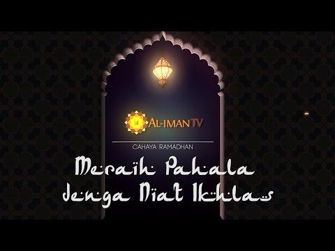 Cahaya Ramadhan : Meraih Pahala dengan Niat Ikhlas - Ustadz Askar Wardhana, Lc dan Maryono, M.Pd.I