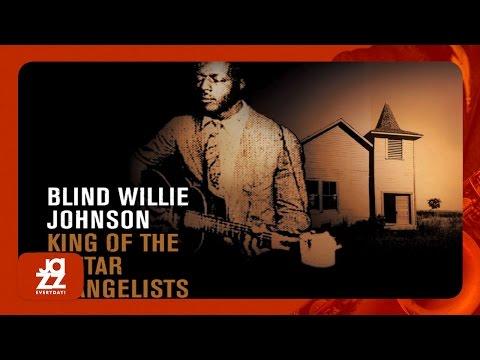 Blind Willie Johnson - If I Had My Way I