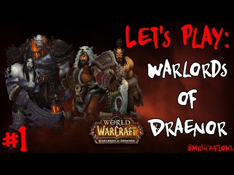 Lets Play: World of Warcraft: Warlords of Draenor [Part 1]