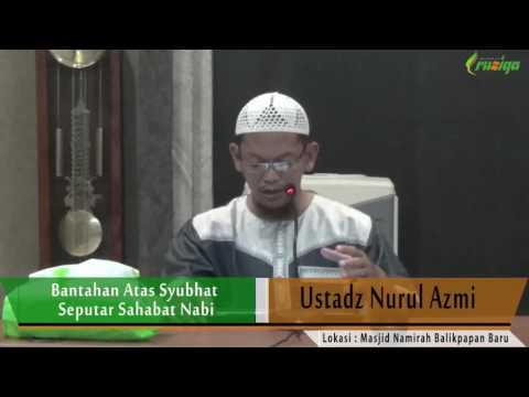 Ust. Nurul Azmi - Bantahan Atas Syubhat Seputar Sahabat Nabi