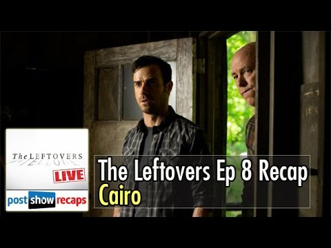The Leftovers Episode 8 Recap LIVE: Cairo - Mon Aug 18th 4pm ET / 1pm PT
