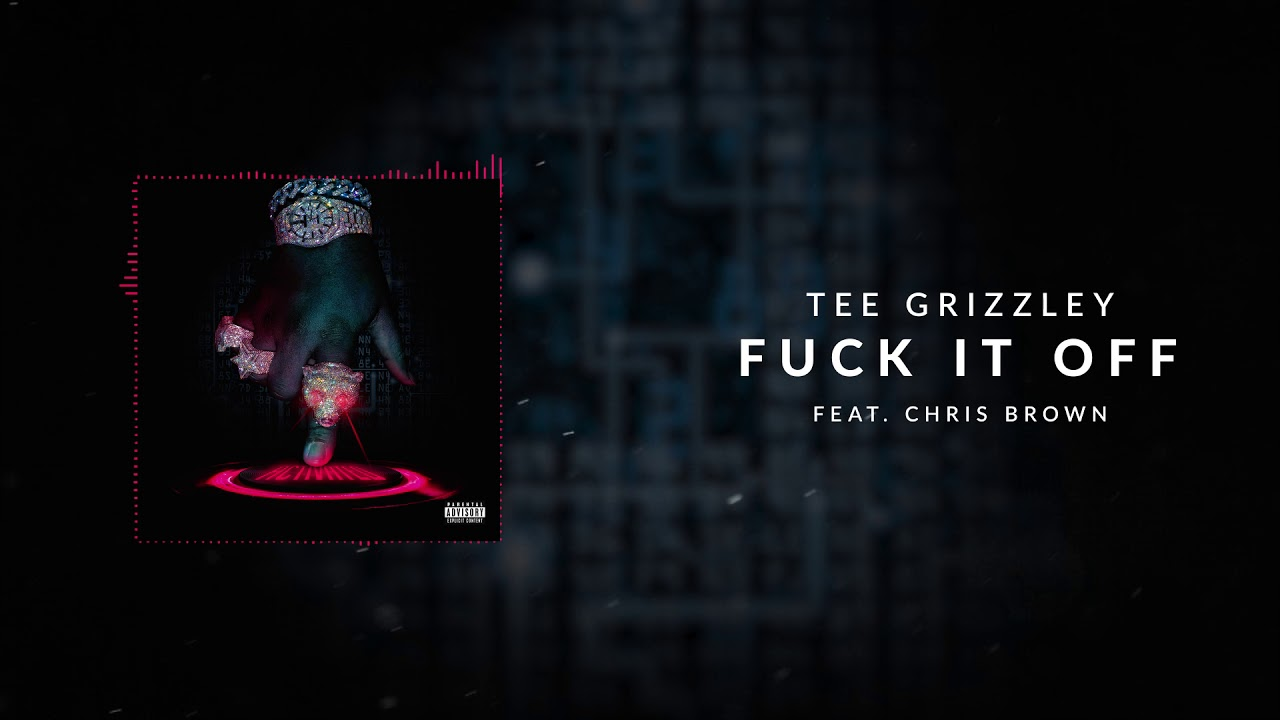 Tee Grizzley - Fuck it Off ft. Chris Brown [Official Audio]