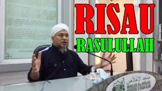 Maulana Wan Helmi 2017 - Fikir Risau Rasulullah SAW Terhadap Kita Ummatnya