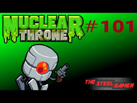 Nuclear Throne Ep. 101 [Armed Robots]