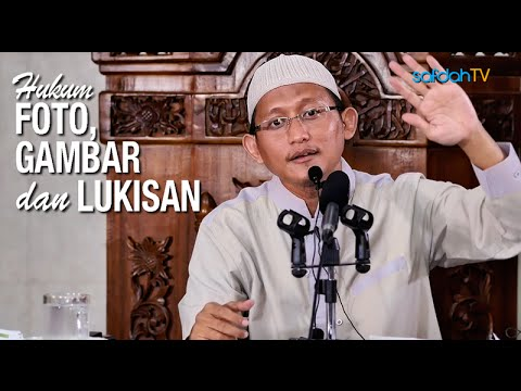 Kajian Islam: Hukum Foto, Gambar Dan Lukisan - Ustadz Badru Salam, Lc