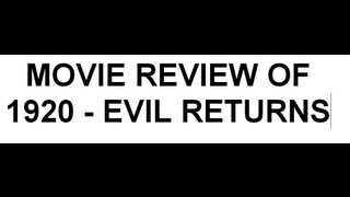 1920: Evil Returns - 1920 - EVIL RETURNS - movie review by me