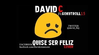 DavidCMusic | QUISE SER FELIZ (Cover) Ft. GOKUTROLL15
