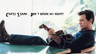 Chris Isaak - Don't Break My Heart Lyrics (2015) [HQ]