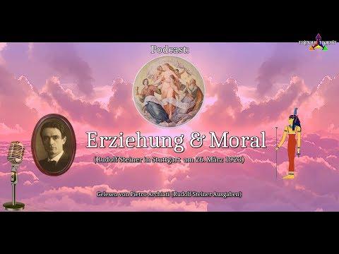 Rudolf Steiner: Erziehung und Moral (gelesen von Pietro Archiati) * Sittliche Erziehung! (Podcast)