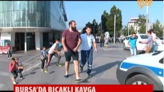 Bursa'da Bıçaklı Kavga