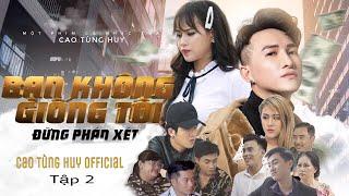 Phim Ca Nhạc 2019 | BẠN KHÔNG GIỐNG TÔI ( Chúng Ta Là Anh Em ) Tập 2 | Cao Tùng Huy
