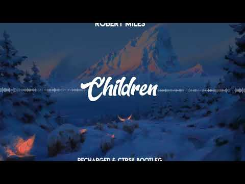 Robert Miles - Children (ReCharged & ctrsk Bootleg)