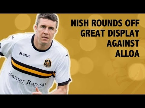 Nish rounds off great display against Alloa