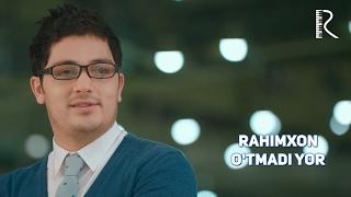 Rahimxon - O'tmadi yor | Рахимхон - Утмади ёр