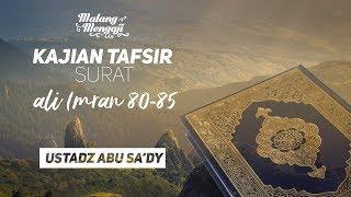 Tafsir Surah Ali- Imran Ayat  80 - 85 - Ustadz Abu Sa'dy, Lc